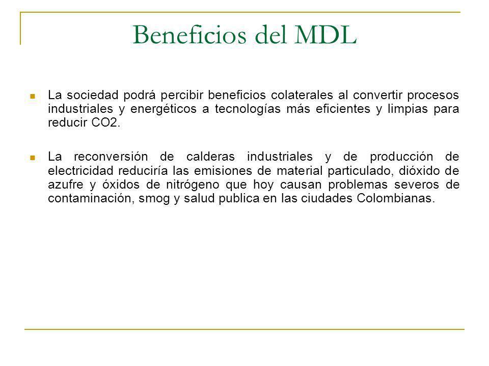 Beneficios del MDL La sociedad podrá percibir beneficios colaterales al convertir procesos industriales y energéticos a tecnologías más eficientes y limpias para reducir CO2.