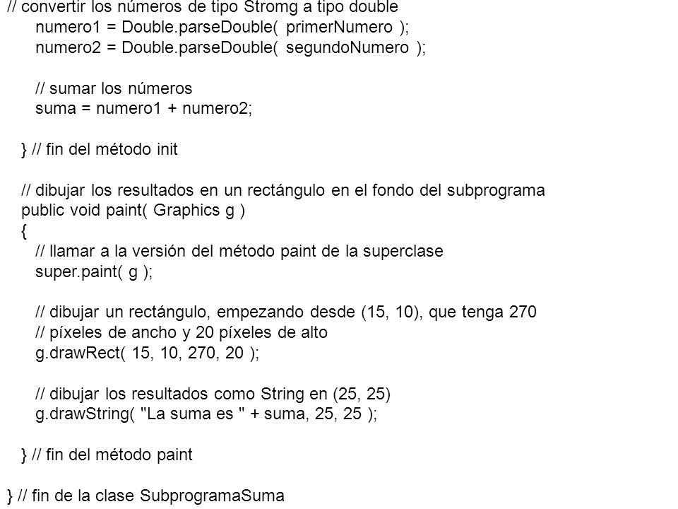 // convertir los números de tipo Stromg a tipo double numero1 = Double.parseDouble( primerNumero ); numero2 = Double.parseDouble( segundoNumero ); //