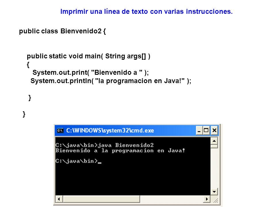 public class Bienvenido3 { public static void main( String args[] ) { System.out.println( Bienvenido\na\nla programacion\nen Java! ); } Imprimir varias líneas de texto con una sola instrucción.