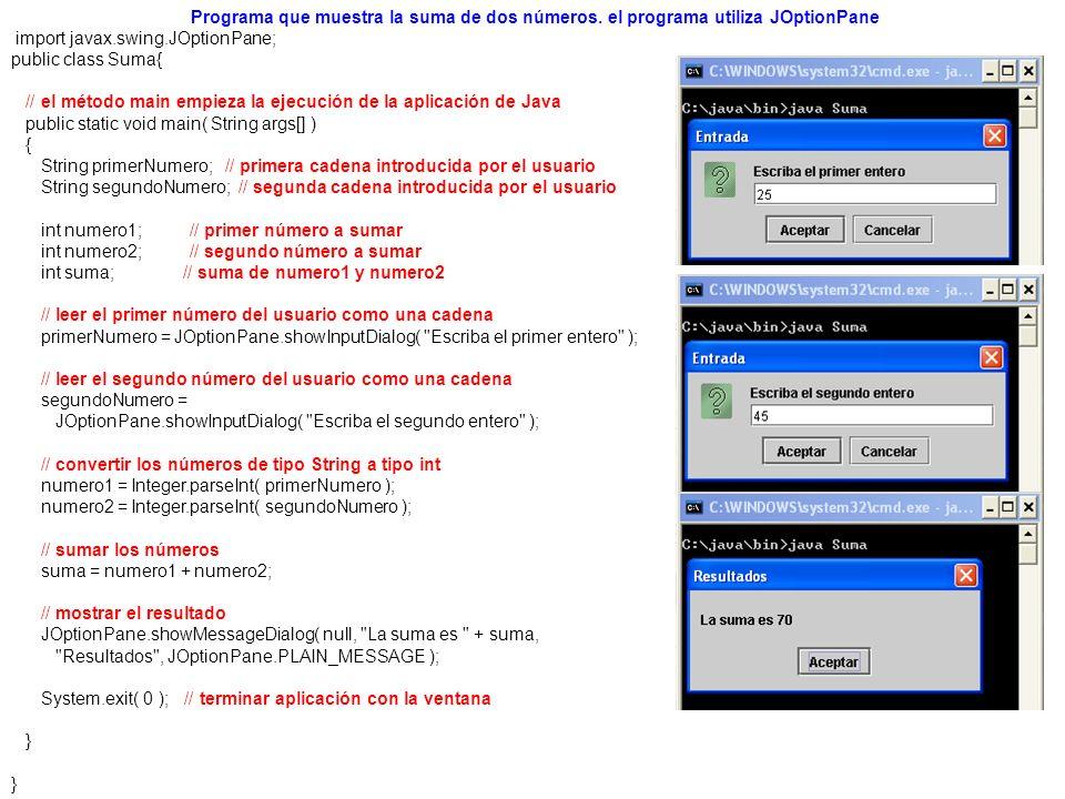 import javax.swing.JOptionPane; public class Comparacion { // el método main empieza la ejecución de la aplicación de Java public static void main( String args[] ) { String primerNumero; // primera cadena introducida por el usuario String segundoNumero; // segunda cadena introducida por el usuario String resultado; // una cadena que contiene el resultado int numero1; // primer número para comparar int numero2; // segundo número para comparar // recibir el primer número del usuario como una cadena primerNumero = JOptionPane.showInputDialog( Escriba el primer entero: ); // recibir el segundo número del usuario como una cadena segundoNumero = JOptionPane.showInputDialog( Escriba el segundo entero : ); // convertir los números de tipo String a tipo int numero1 = Integer.parseInt( primerNumero ); numero2 = Integer.parseInt( segundoNumero ); Compara enteros utilizando instrucciones if, operadores relacionales y de igualdad.