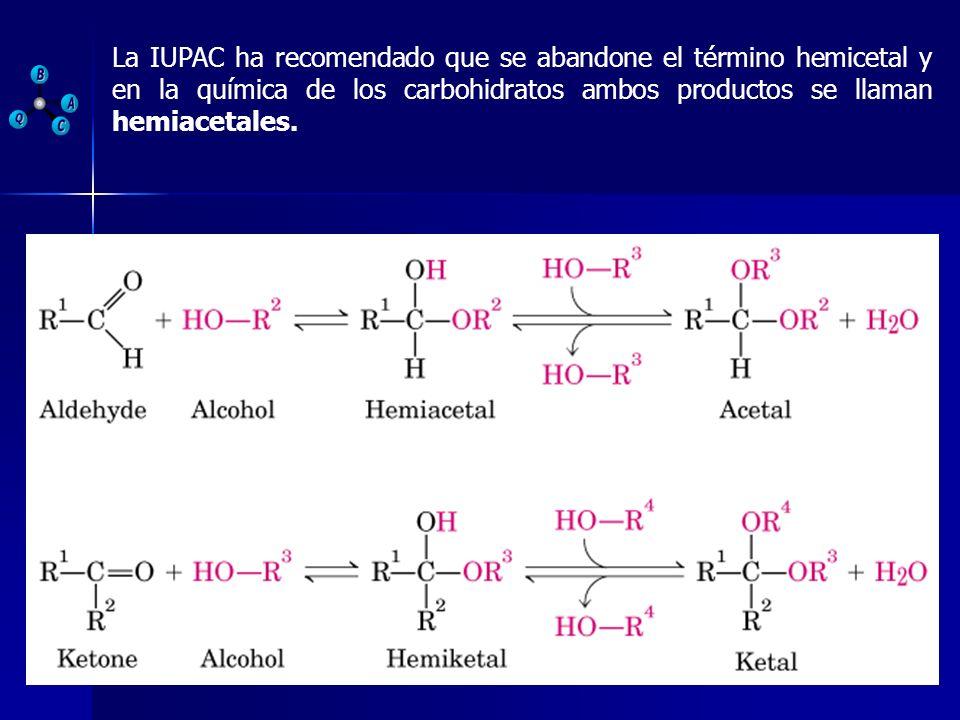 La IUPAC ha recomendado que se abandone el término hemicetal y en la química de los carbohidratos ambos productos se llaman hemiacetales.