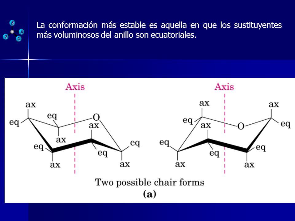 La conformación más estable es aquella en que los sustituyentes más voluminosos del anillo son ecuatoriales.