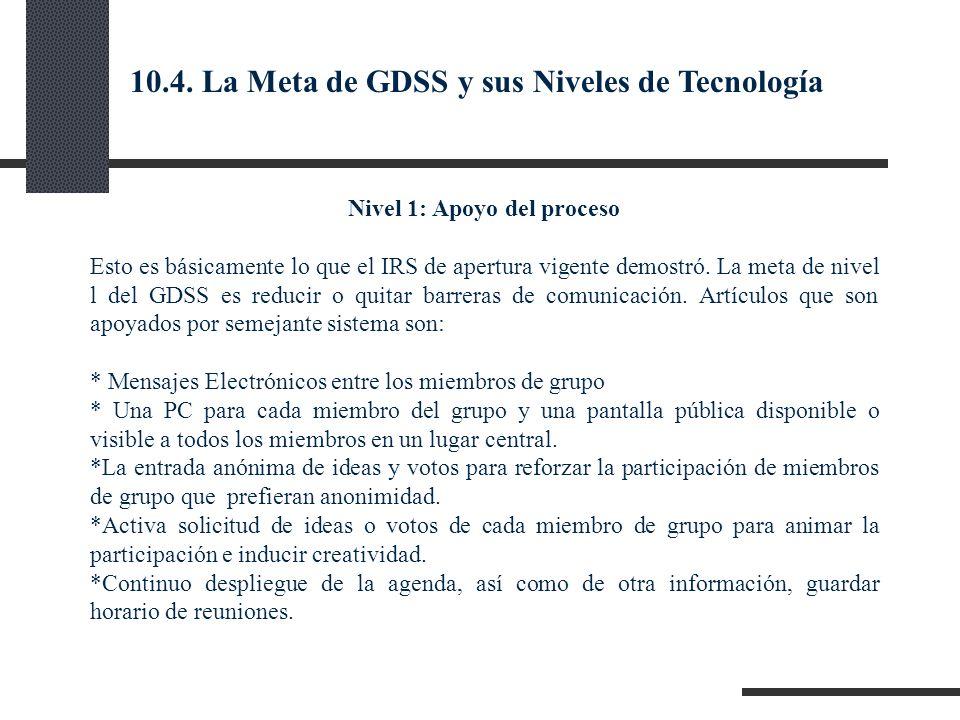 Nivel 1: Apoyo del proceso Esto es básicamente lo que el IRS de apertura vigente demostró. La meta de nivel l del GDSS es reducir o quitar barreras de