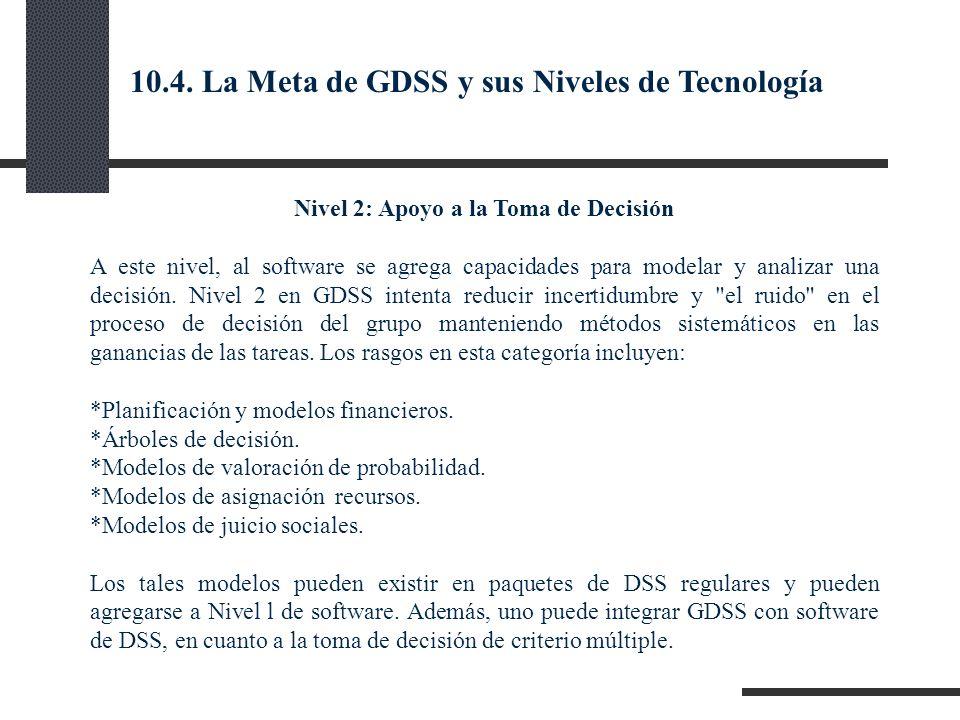 Nivel 2: Apoyo a la Toma de Decisión A este nivel, al software se agrega capacidades para modelar y analizar una decisión. Nivel 2 en GDSS intenta red