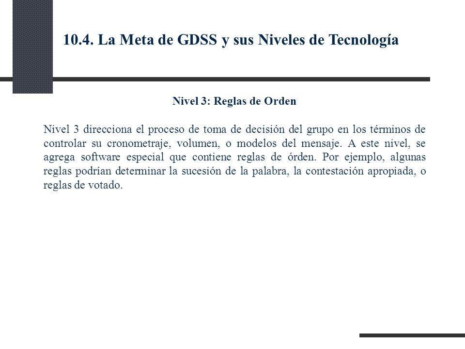 Nivel 3: Reglas de Orden Nivel 3 direcciona el proceso de toma de decisión del grupo en los términos de controlar su cronometraje, volumen, o modelos