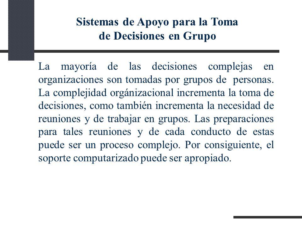 La mayoría de las decisiones complejas en organizaciones son tomadas por grupos de personas. La complejidad orgánizacional incrementa la toma de decis