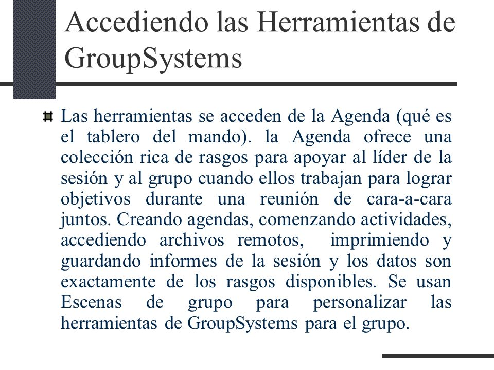 Accediendo las Herramientas de GroupSystems Las herramientas se acceden de la Agenda (qué es el tablero del mando). la Agenda ofrece una colección ric