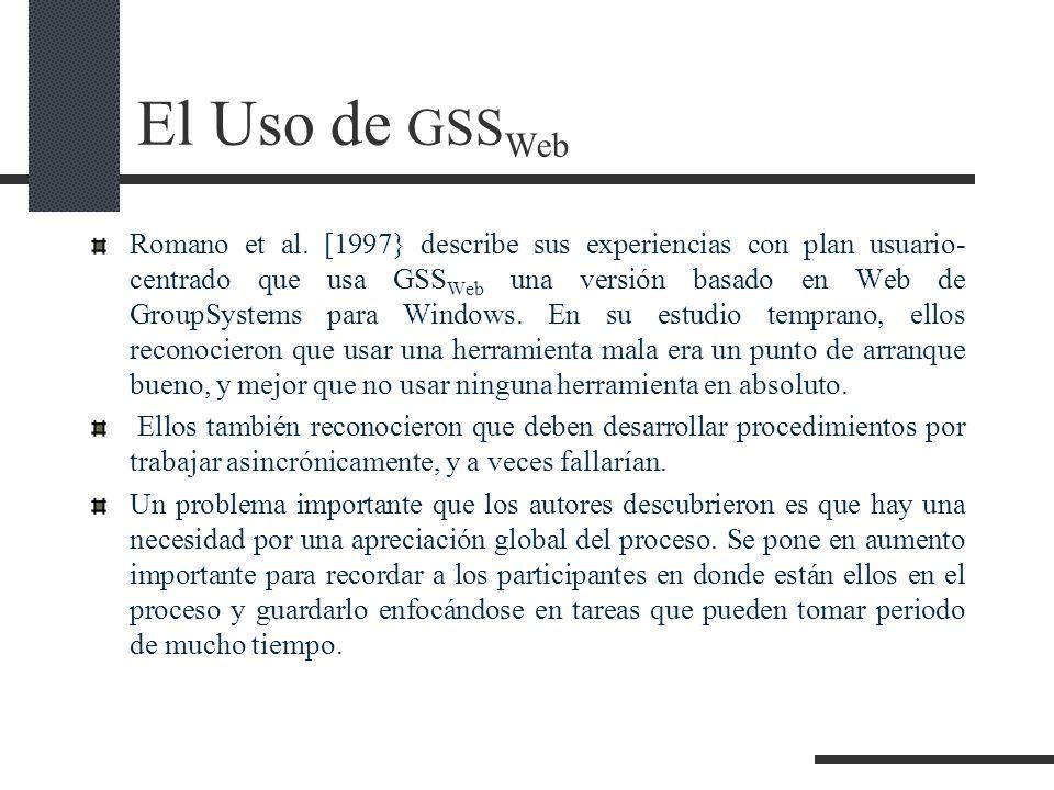 El Uso de GSS Web Romano et al. [1997} describe sus experiencias con plan usuario- centrado que usa GSS Web una versión basado en Web de GroupSystems