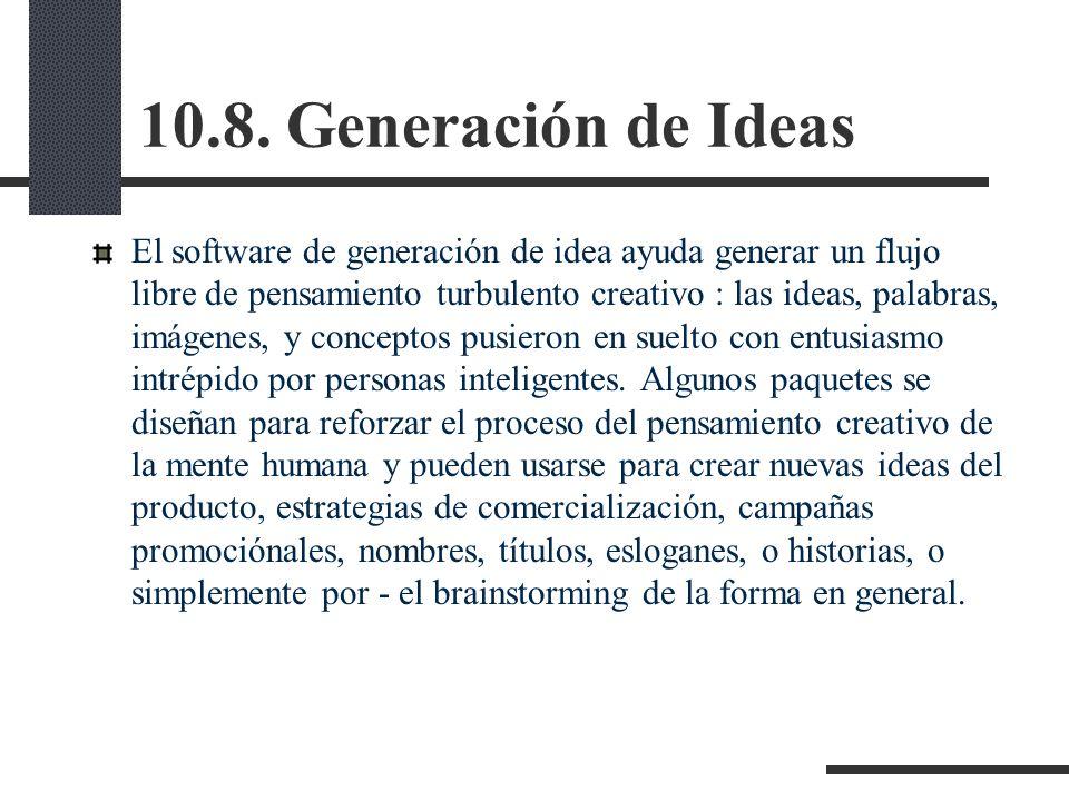 10.8. Generación de Ideas El software de generación de idea ayuda generar un flujo libre de pensamiento turbulento creativo : las ideas, palabras, imá
