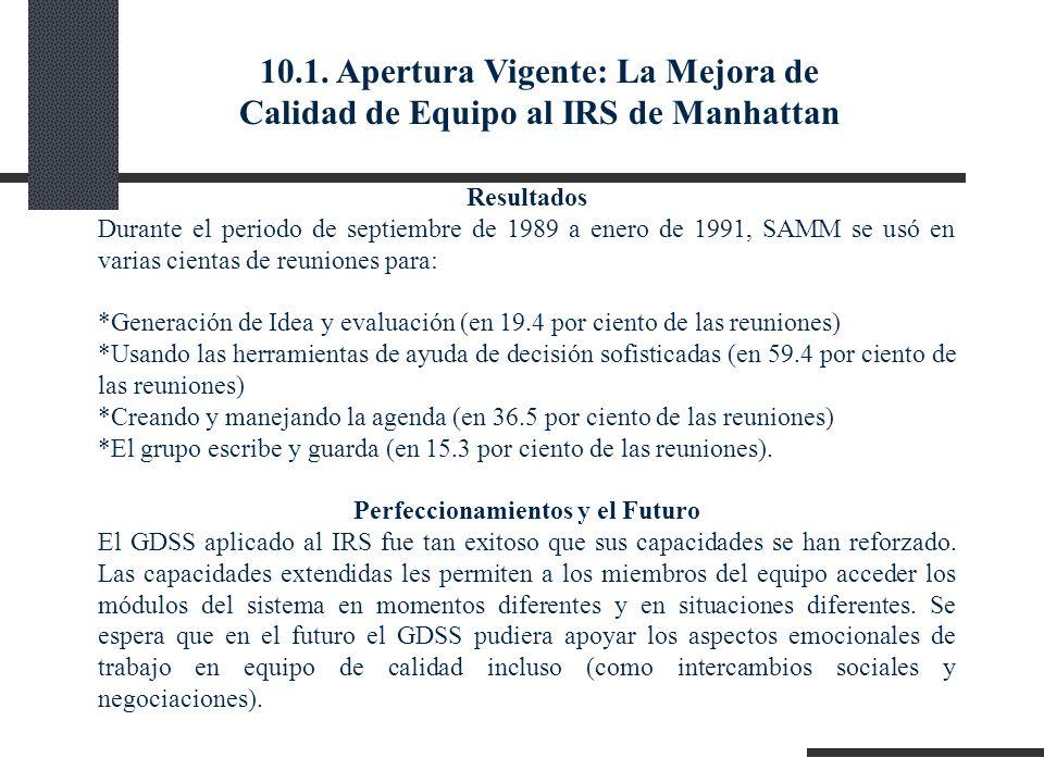 10.1. Apertura Vigente: La Mejora de Calidad de Equipo al IRS de Manhattan Resultados Durante el periodo de septiembre de 1989 a enero de 1991, SAMM s