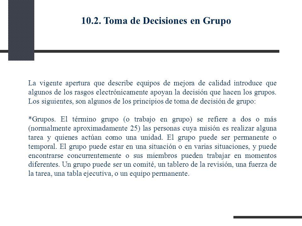 10.2. Toma de Decisiones en Grupo La vigente apertura que describe equipos de mejora de calidad introduce que algunos de los rasgos electrónicamente a