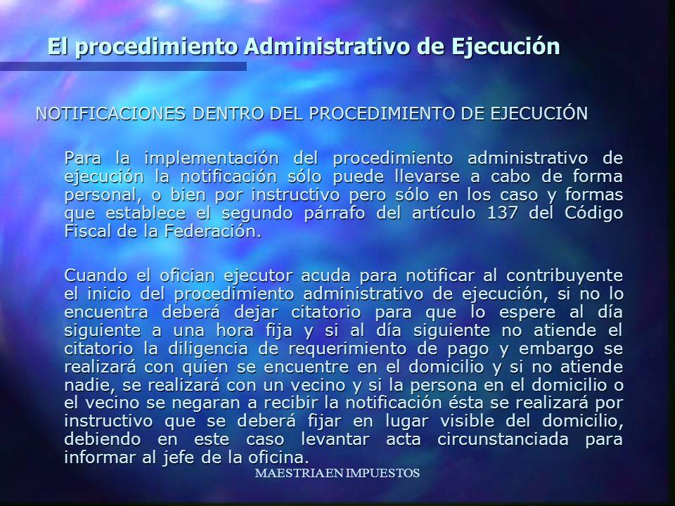 MAESTRIA EN IMPUESTOS El procedimiento Administrativo de Ejecución NOTIFICACIONES DENTRO DEL PROCEDIMIENTO DE EJECUCIÓN Para la implementación del pro