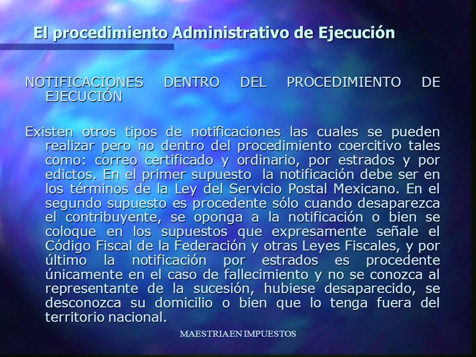 MAESTRIA EN IMPUESTOS El procedimiento Administrativo de Ejecución NOTIFICACIONES DENTRO DEL PROCEDIMIENTO DE EJECUCIÓN Existen otros tipos de notific