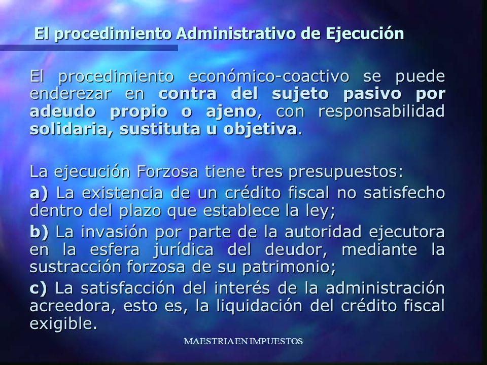 MAESTRIA EN IMPUESTOS El procedimiento Administrativo de Ejecución El procedimiento económico-coactivo se puede enderezar en contra del sujeto pasivo