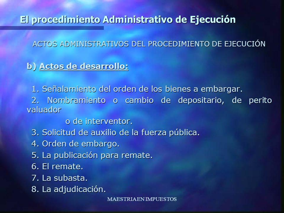 MAESTRIA EN IMPUESTOS El procedimiento Administrativo de Ejecución ACTOS ADMINISTRATIVOS DEL PROCEDIMIENTO DE EJECUCIÓN b) Actos de desarrollo: 1. Señ