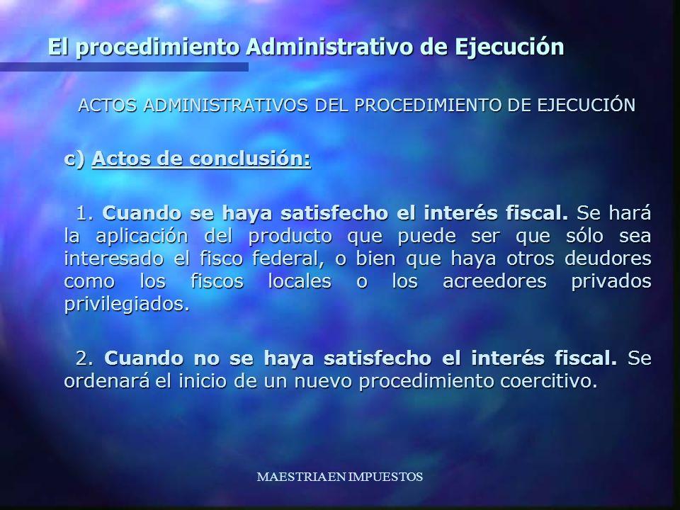 MAESTRIA EN IMPUESTOS El procedimiento Administrativo de Ejecución ACTOS ADMINISTRATIVOS DEL PROCEDIMIENTO DE EJECUCIÓN c) Actos de conclusión: 1. Cua