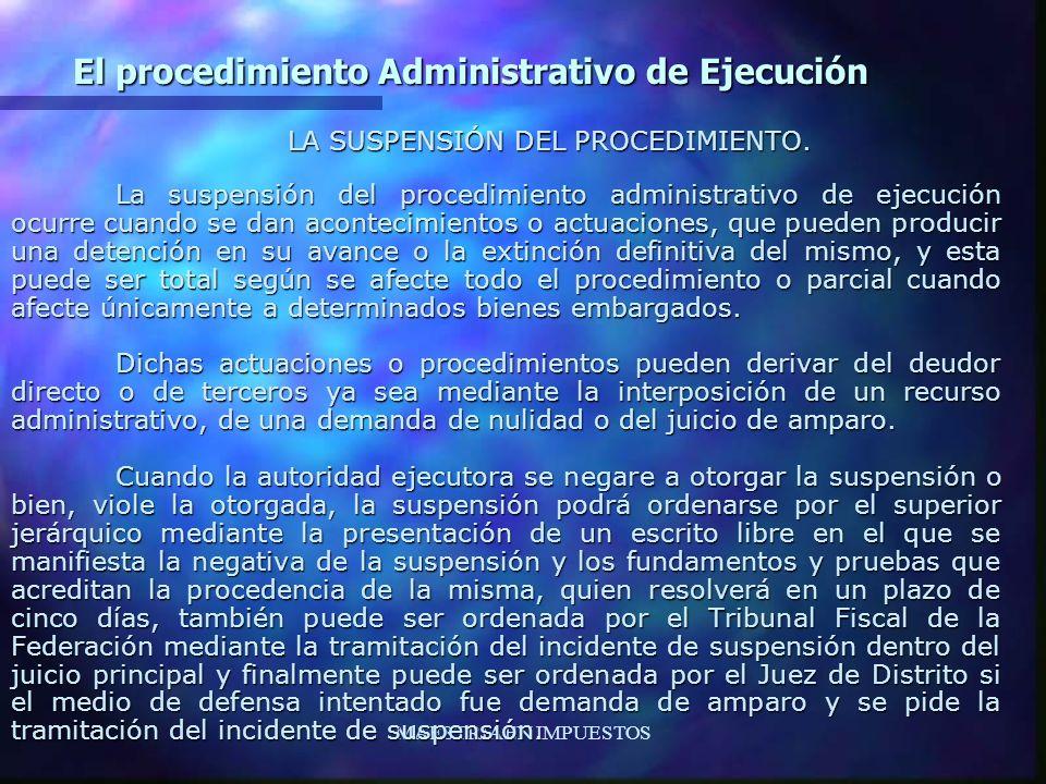 MAESTRIA EN IMPUESTOS El procedimiento Administrativo de Ejecución LA SUSPENSIÓN DEL PROCEDIMIENTO. La suspensión del procedimiento administrativo de