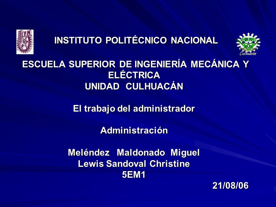 INSTITUTO POLITÉCNICO NACIONAL ESCUELA SUPERIOR DE INGENIERÍA MECÁNICA Y ELÉCTRICA UNIDAD CULHUACÁN El trabajo del administrador Administración Melénd