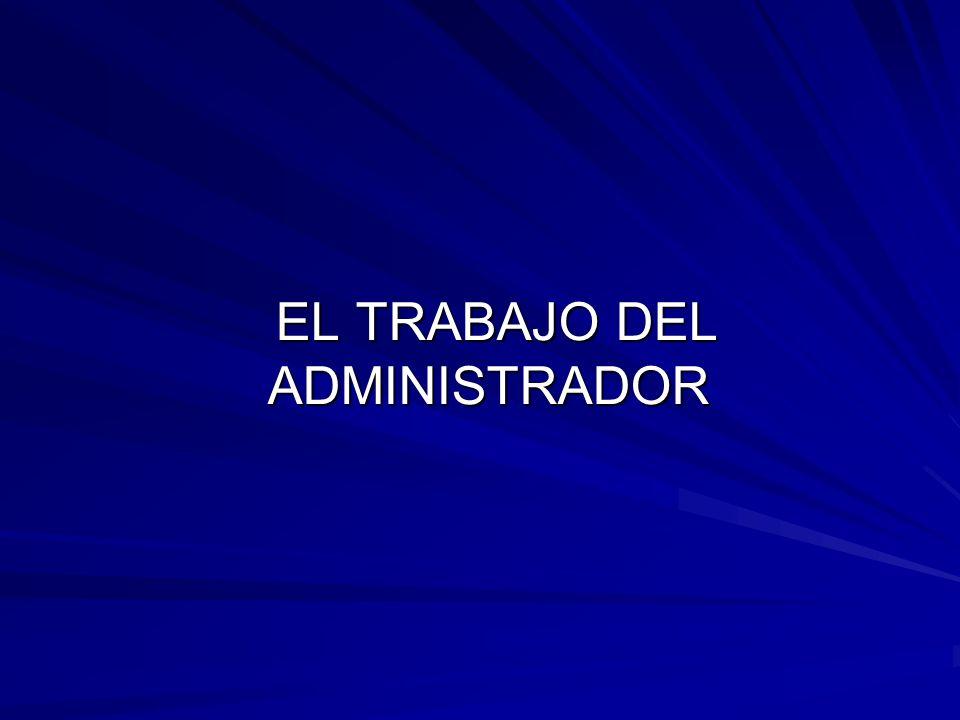 EL TRABAJO DEL ADMINISTRADOR EL TRABAJO DEL ADMINISTRADOR