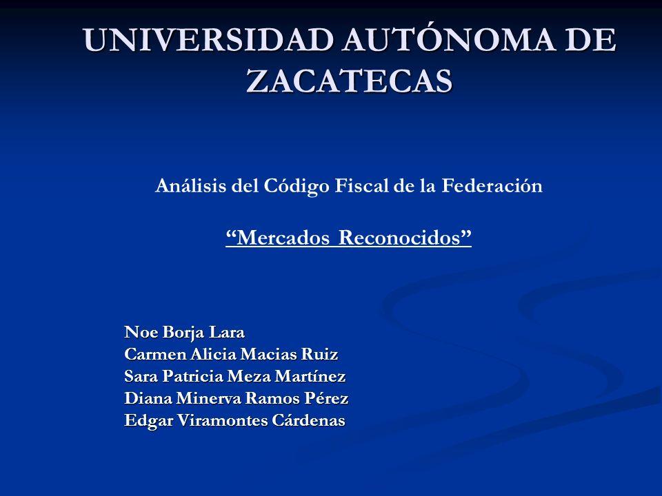UNIVERSIDAD AUTÓNOMA DE ZACATECAS Noe Borja Lara Carmen Alicia Macias Ruiz Sara Patricia Meza Martínez Diana Minerva Ramos Pérez Edgar Viramontes Cárd