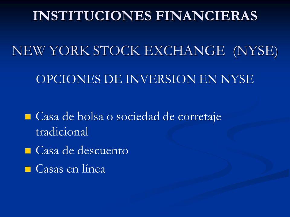 INSTITUCIONES FINANCIERAS NEW YORK STOCK EXCHANGE (NYSE) OPCIONES DE INVERSION EN NYSE Casa de bolsa o sociedad de corretaje tradicional Casa de descu