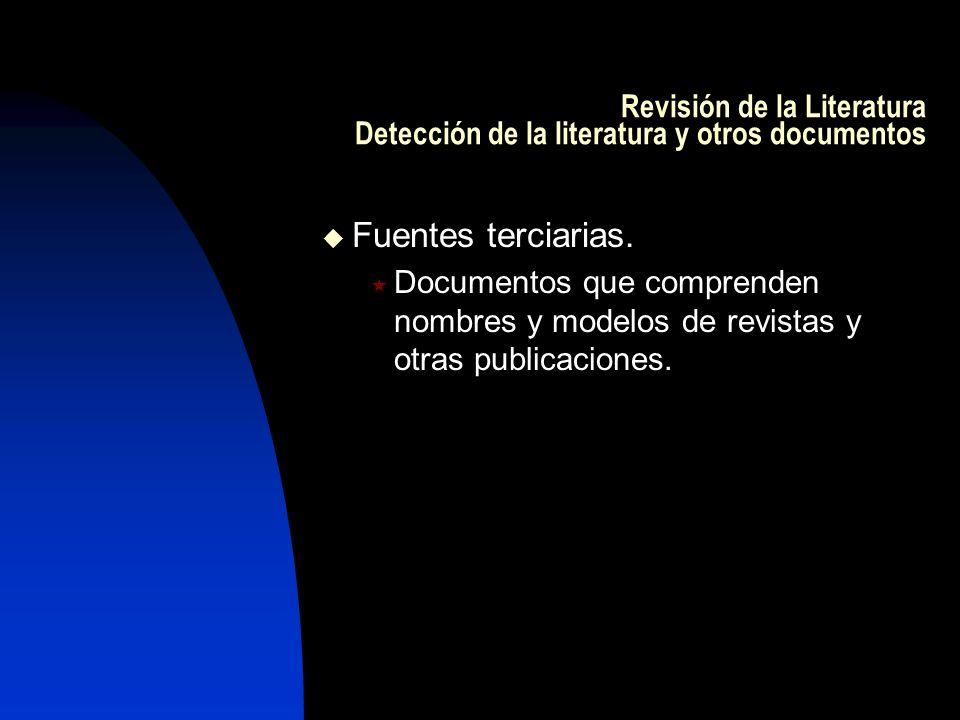 Revisión de la Literatura Detección de la literatura y otros documentos Fuentes terciarias. Documentos que comprenden nombres y modelos de revistas y
