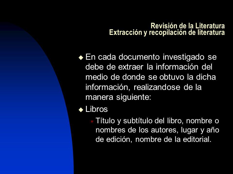 Revisión de la Literatura Extracción y recopilación de literatura En cada documento investigado se debe de extraer la información del medio de donde s