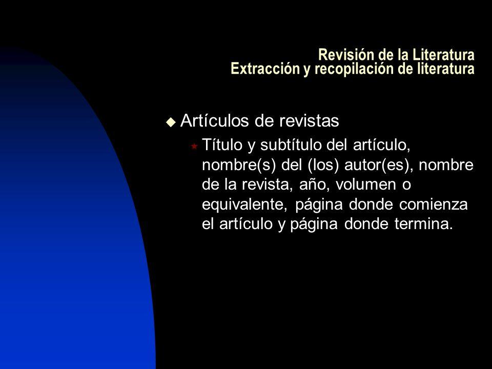 Revisión de la Literatura Extracción y recopilación de literatura Artículos de revistas Título y subtítulo del artículo, nombre(s) del (los) autor(es)