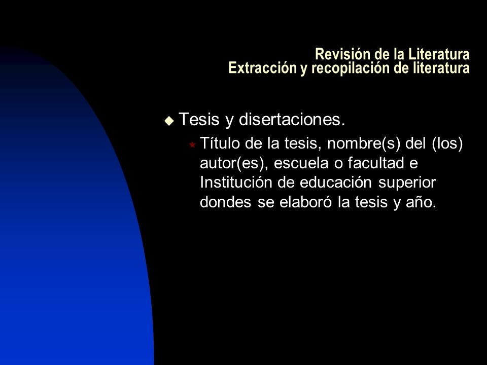 Revisión de la Literatura Extracción y recopilación de literatura Tesis y disertaciones. Título de la tesis, nombre(s) del (los) autor(es), escuela o
