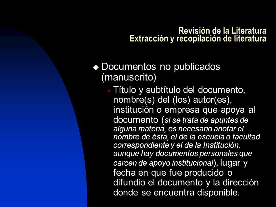 Revisión de la Literatura Extracción y recopilación de literatura Documentos no publicados (manuscrito) Título y subtítulo del documento, nombre(s) de