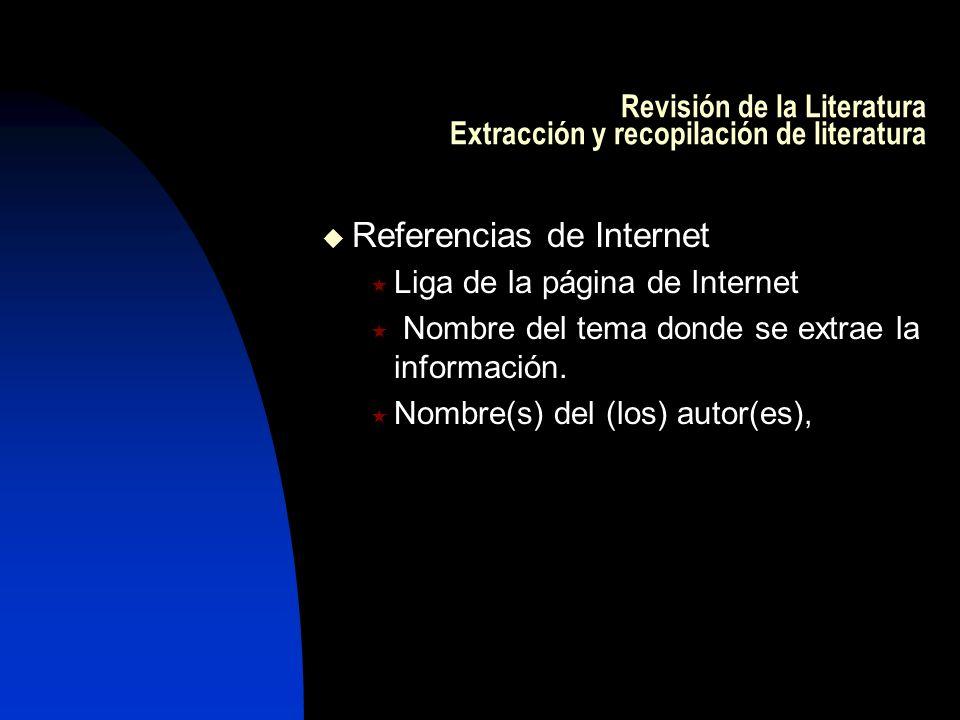 Revisión de la Literatura Extracción y recopilación de literatura Referencias de Internet Liga de la página de Internet Nombre del tema donde se extra