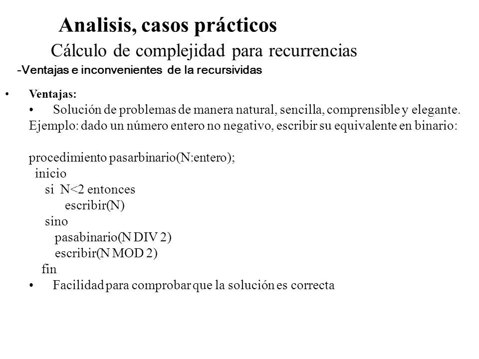 Analisis, casos prácticos Cálculo de complejidad para recurrencias Ventajas: Solución de problemas de manera natural, sencilla, comprensible y elegant