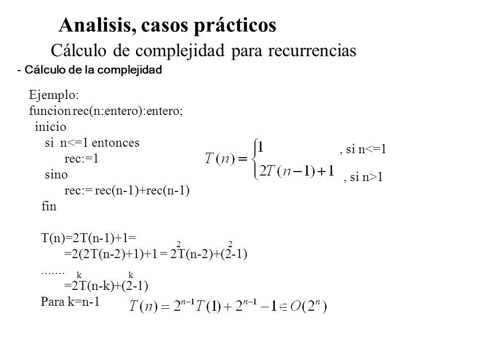 Analisis, casos prácticos Cálculo de complejidad para recurrencias Ejemplo: funcion rec(n:entero):entero; inicio si n<=1 entonces rec:=1 sino rec:= re