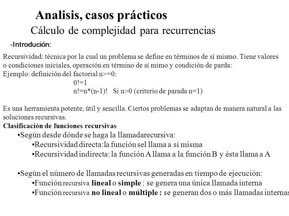Analisis, casos prácticos Cálculo de complejidad para recurrencias -Introdución: Clasificación de funciones recursivas Según el punto donde se realice la llamada recursiva : Final (Tail Recursion):la llamada recursiva es la última instrucción de la función.