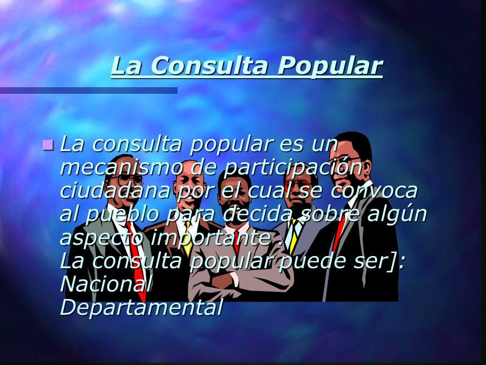 La Consulta Popular La consulta popular es un mecanismo de participación ciudadana por el cual se convoca al pueblo para decida sobre algún aspecto im