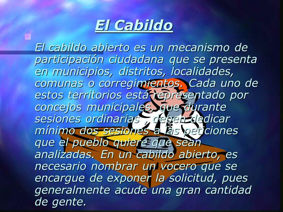 El Cabildo El cabildo abierto es un mecanismo de participación ciudadana que se presenta en municipios, distritos, localidades, comunas o corregimient
