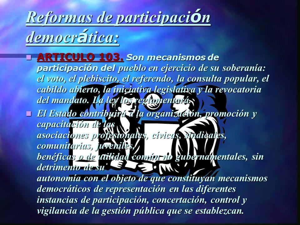 Reformas de participaci ó n democr á tica: ARTICULO 103. Son mecanismos de participación del pueblo en ejercicio de su soberanía: el voto, el plebisci