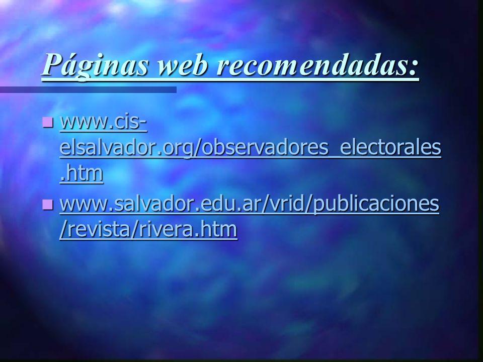 Páginas web recomendadas: www.cis- elsalvador.org/observadores_electorales.htm www.cis- elsalvador.org/observadores_electorales.htm www.cis- elsalvado
