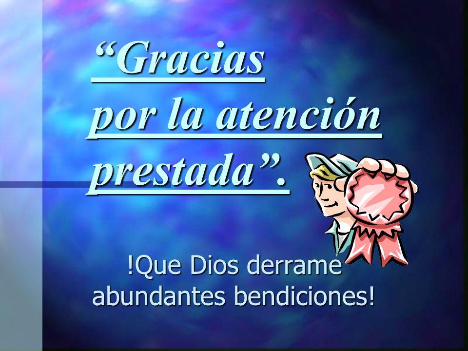 Gracias por la atención prestada. !Que Dios derrame abundantes bendiciones!