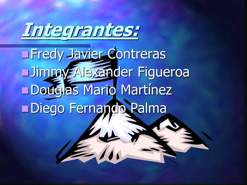 Integrantes: Fredy Fredy Javier Contreras Jimmy Jimmy Alexander Figueroa Douglas Douglas Mario Martínez Diego Diego Fernando Palma