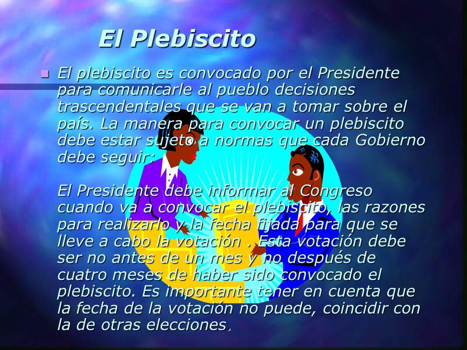El Plebiscito El plebiscito es convocado por el Presidente para comunicarle al pueblo decisiones trascendentales que se van a tomar sobre el país. La