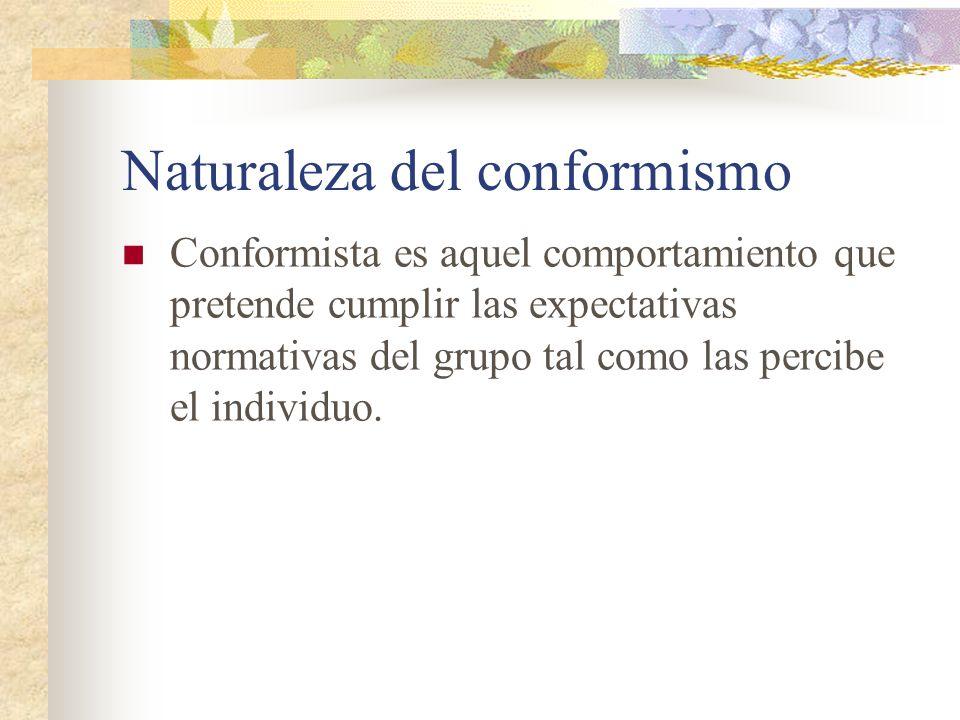 Naturaleza del conformismo Conformista es aquel comportamiento que pretende cumplir las expectativas normativas del grupo tal como las percibe el indi
