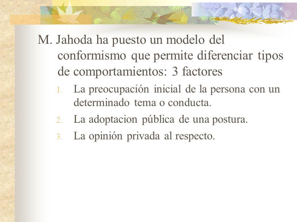 M. Jahoda ha puesto un modelo del conformismo que permite diferenciar tipos de comportamientos: 3 factores 1. La preocupación inicial de la persona co