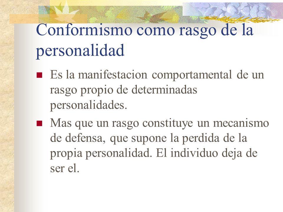 Conformismo como rasgo de la personalidad Es la manifestacion comportamental de un rasgo propio de determinadas personalidades. Mas que un rasgo const