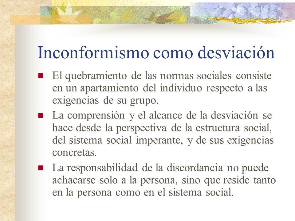 Inconformismo como desviación El quebramiento de las normas sociales consiste en un apartamiento del individuo respecto a las exigencias de su grupo.