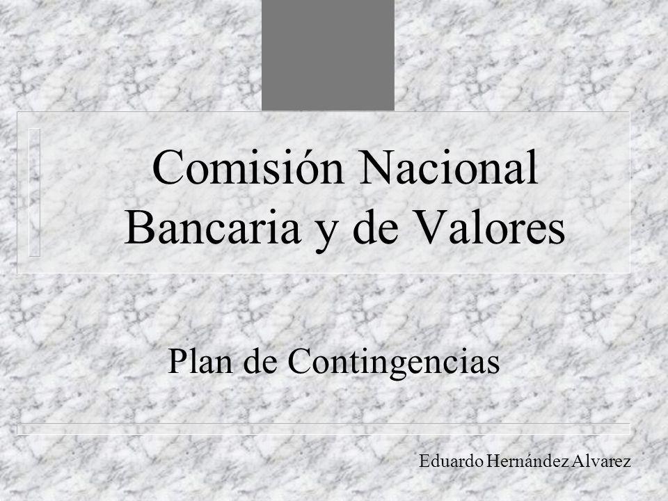 Comisión Nacional Bancaria y de Valores Plan de Contingencias Eduardo Hernández Alvarez