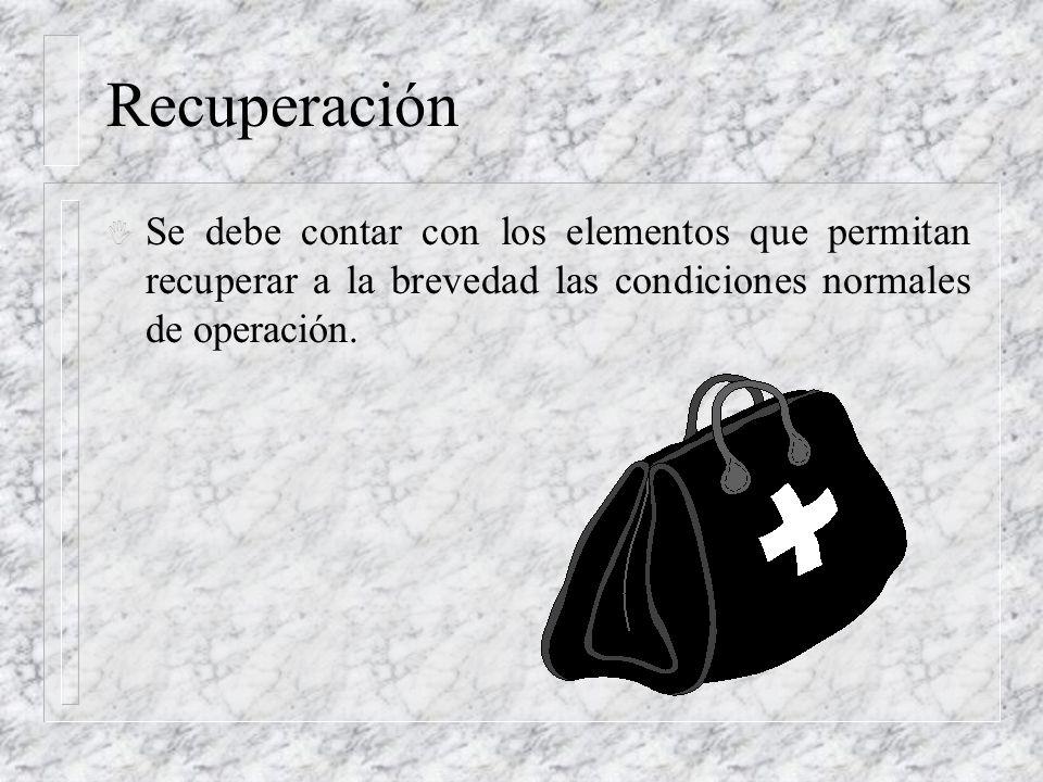 Recuperación I Se debe contar con los elementos que permitan recuperar a la brevedad las condiciones normales de operación.