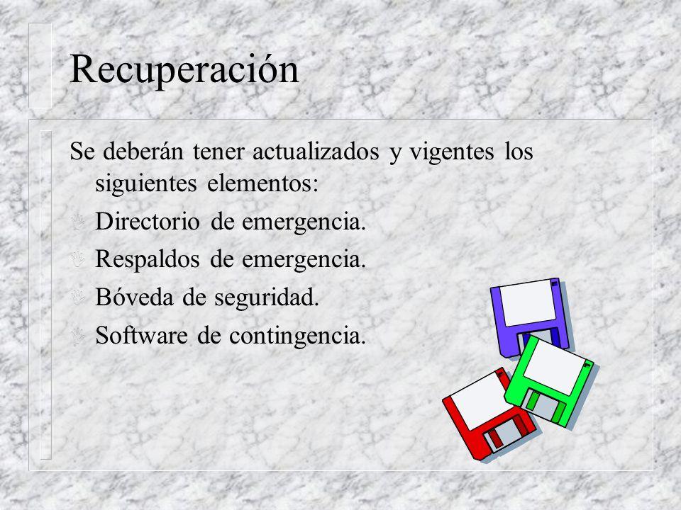 Recuperación Se deberán tener actualizados y vigentes los siguientes elementos: I Directorio de emergencia. I Respaldos de emergencia. I Bóveda de seg