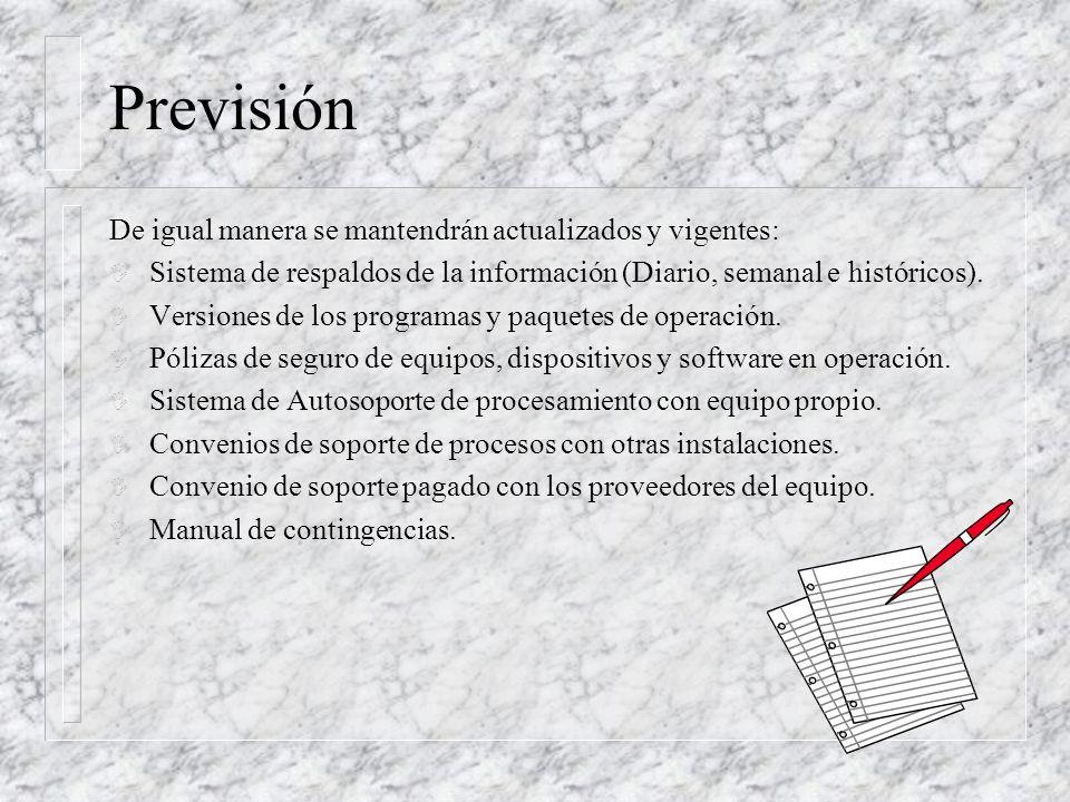 Previsión De igual manera se mantendrán actualizados y vigentes: I Sistema de respaldos de la información (Diario, semanal e históricos). I Versiones