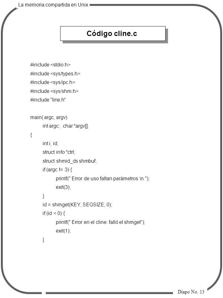 La memoria compartida en Unix Diapo No. 13 Código cline.c #include #include